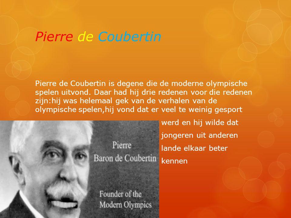 Pierre de Coubertin Pierre de Coubertin is degene die de moderne olympische spelen uitvond. Daar had hij drie redenen voor die redenen zijn:hij was he