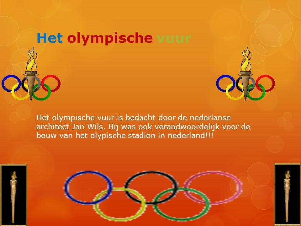 Het olympische vuur Het olympische vuur is bedacht door de nederlanse architect Jan Wils. Hij was ook verandwoordelijk voor de bouw van het olypische