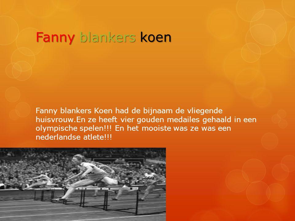 Fanny blankers koen Fanny blankers Koen had de bijnaam de vliegende huisvrouw.En ze heeft vier gouden medailes gehaald in een olympische spelen!!! En