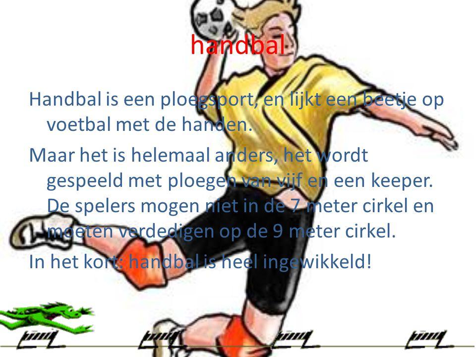 handbal Handbal is een ploegsport, en lijkt een beetje op voetbal met de handen. Maar het is helemaal anders, het wordt gespeeld met ploegen van vijf