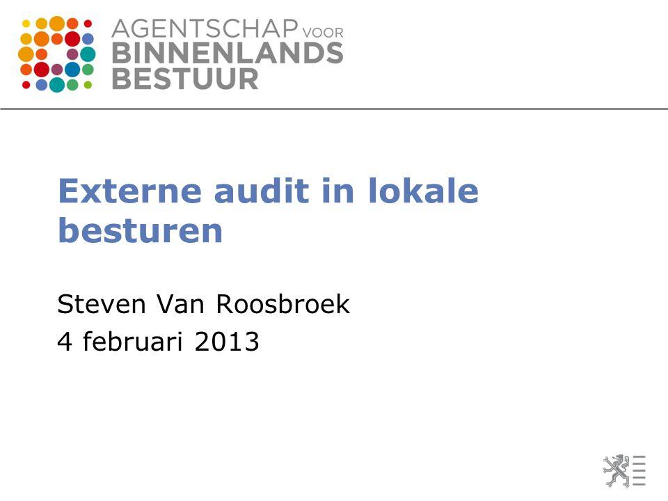 Externe audit in lokale besturen Steven Van Roosbroek 4 februari 2013