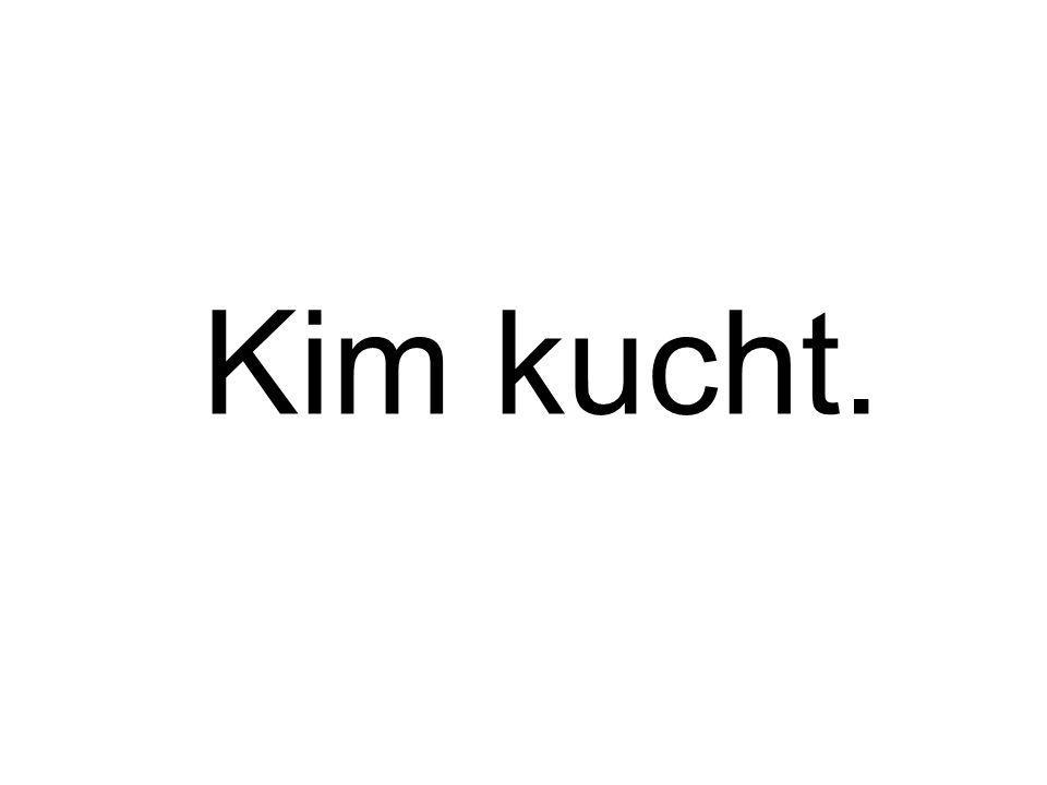 Kim kucht.
