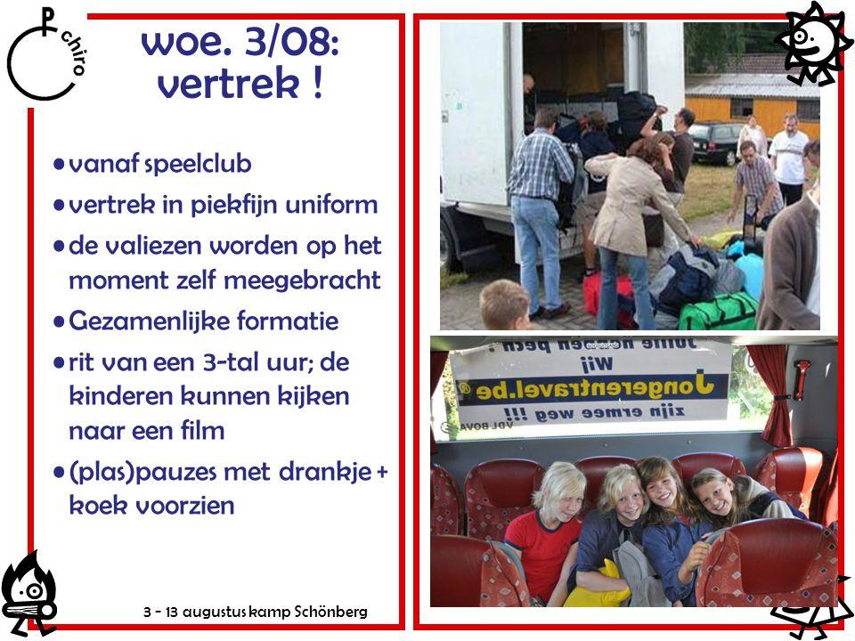 3 - 13 augustus kamp Schönberg woe. 3/08: vertrek ! vanaf speelclub vertrek in piekfijn uniform de valiezen worden op het moment zelf meegebracht Geza
