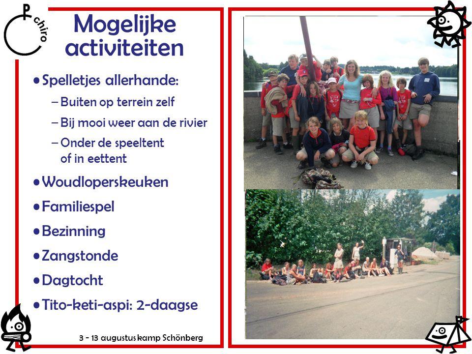 3 - 13 augustus kamp Schönberg Mogelijke activiteiten Spelletjes allerhande: –Buiten op terrein zelf –Bij mooi weer aan de rivier –Onder de speeltent