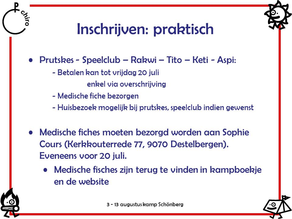 3 - 13 augustus kamp Schönberg Prutskes - Speelclub – Rakwi – Tito – Keti - Aspi: - Betalen kan tot vrijdag 20 juli enkel via overschrijving - Medisch