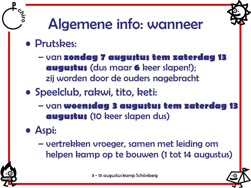3 - 13 augustus kamp Schönberg Algemene info: wanneer Prutskes: –van zondag 7 augustus tem zaterdag 13 augustus (dus maar 6 keer slapen!); zij worden
