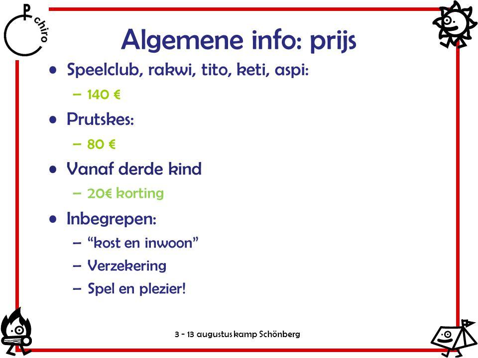 3 - 13 augustus kamp Schönberg Algemene info: prijs Speelclub, rakwi, tito, keti, aspi: –140 € Prutskes: –80 € Vanaf derde kind –20€ korting Inbegrepe