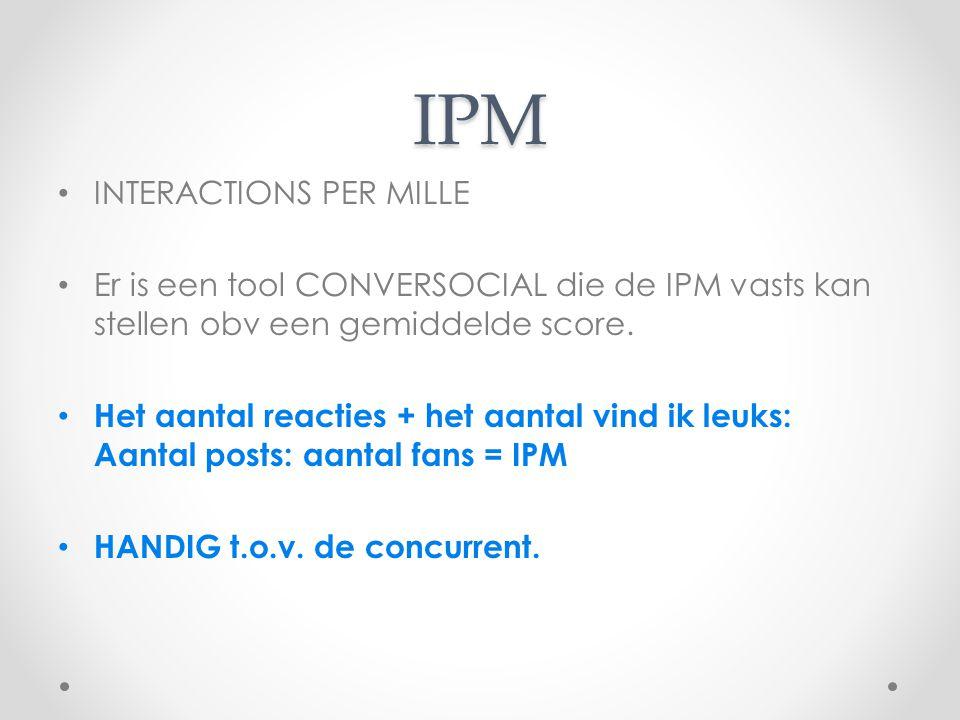 IPM INTERACTIONS PER MILLE Er is een tool CONVERSOCIAL die de IPM vasts kan stellen obv een gemiddelde score. Het aantal reacties + het aantal vind ik