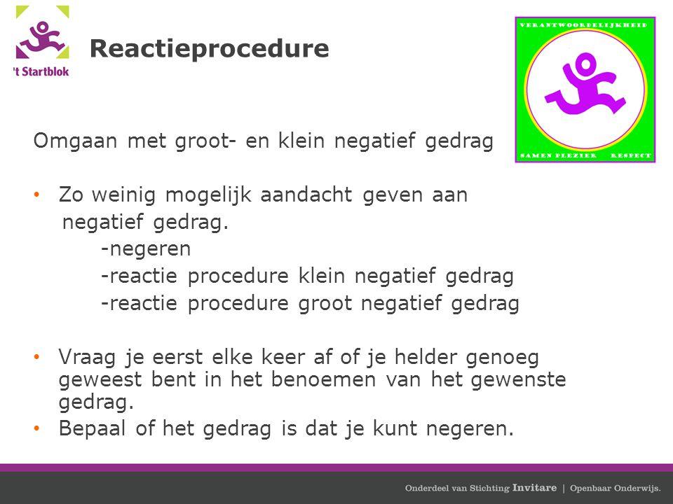 Reactieprocedure Omgaan met groot- en klein negatief gedrag Zo weinig mogelijk aandacht geven aan negatief gedrag. -negeren -reactie procedure klein n