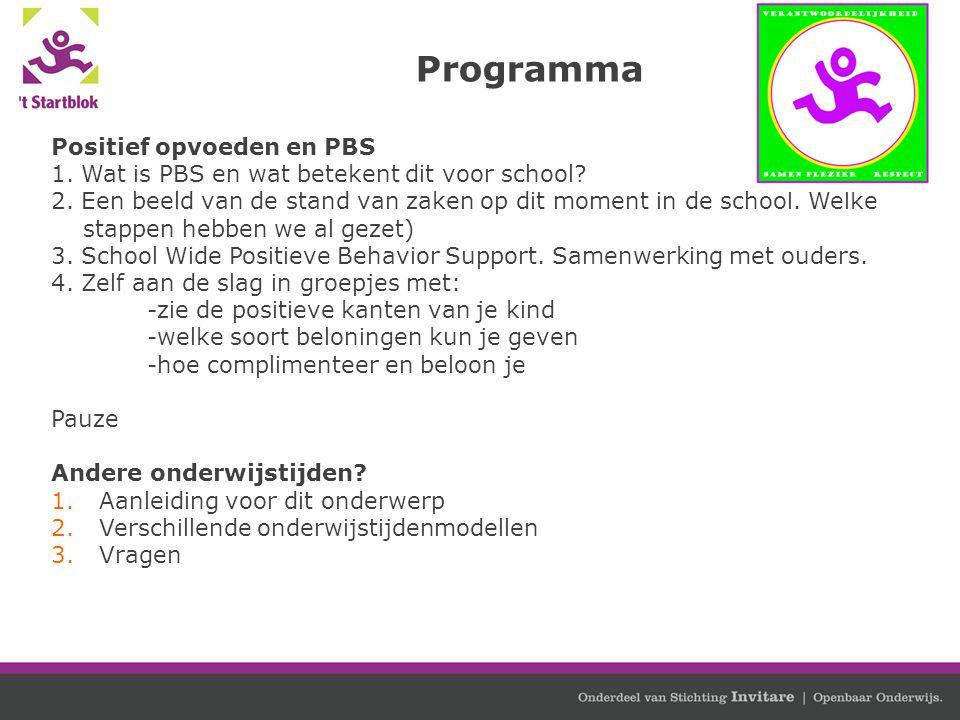 Programma Positief opvoeden en PBS 1. Wat is PBS en wat betekent dit voor school? 2. Een beeld van de stand van zaken op dit moment in de school. Welk