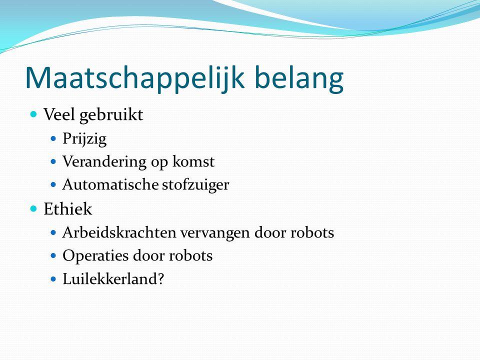 Maatschappelijk belang Veel gebruikt Prijzig Verandering op komst Automatische stofzuiger Ethiek Arbeidskrachten vervangen door robots Operaties door