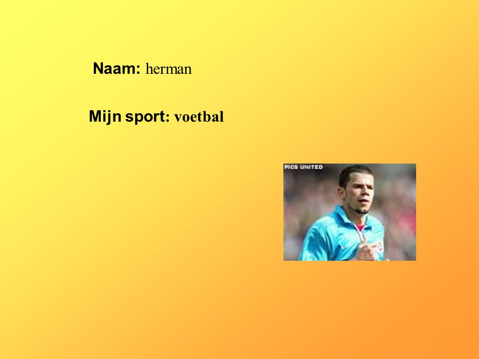 """Naam: herman Mijn sport : voetbal Klik op """"Naam"""". Vul je naam in. Doe hetzelfde met """"sport"""" Hier kun je een foto / tekening Invoegen"""