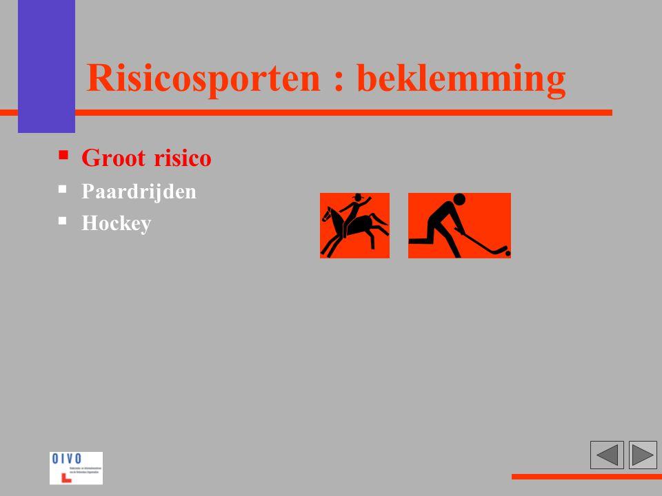 Risicosporten : beklemming  Groot risico  Paardrijden  Hockey