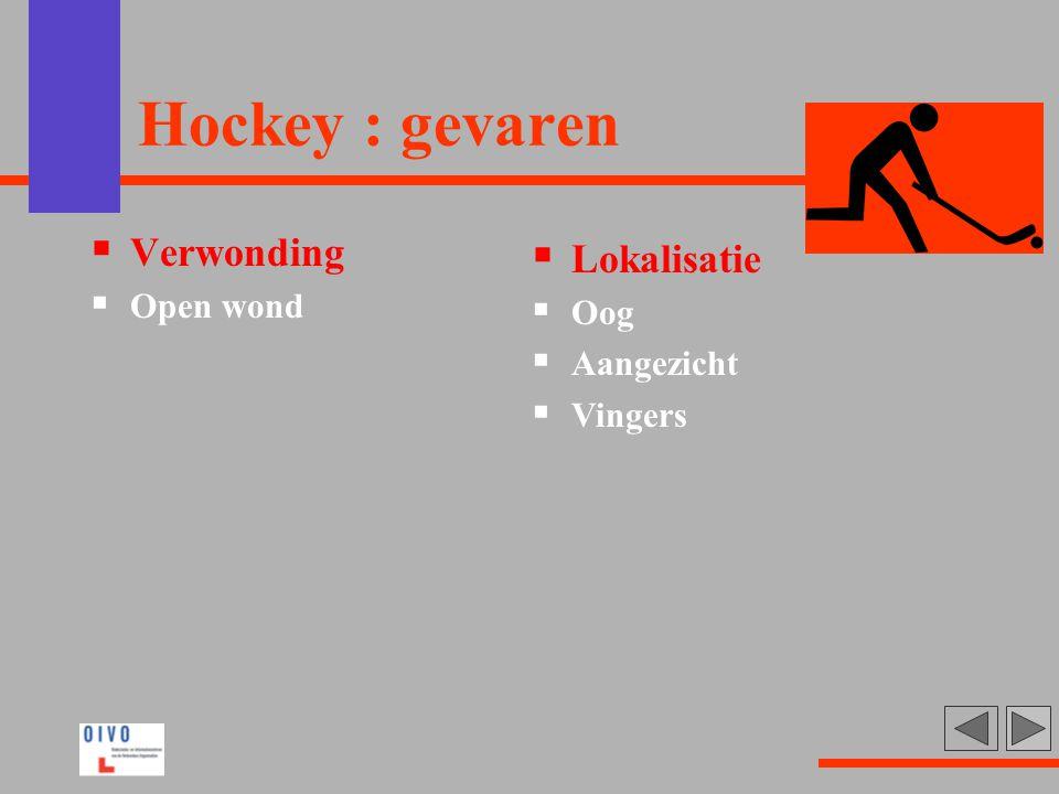 Hockey : gevaren  Verwonding  Open wond  Lokalisatie  Oog  Aangezicht  Vingers