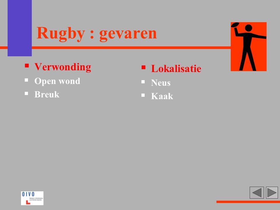 Rugby : gevaren  Verwonding  Open wond  Breuk  Lokalisatie  Neus  Kaak