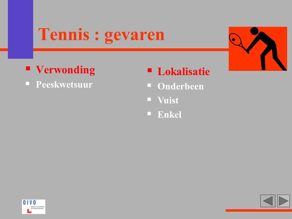 Tennis : gevaren  Verwonding  Peeskwetsuur  Lokalisatie  Onderbeen  Vuist  Enkel
