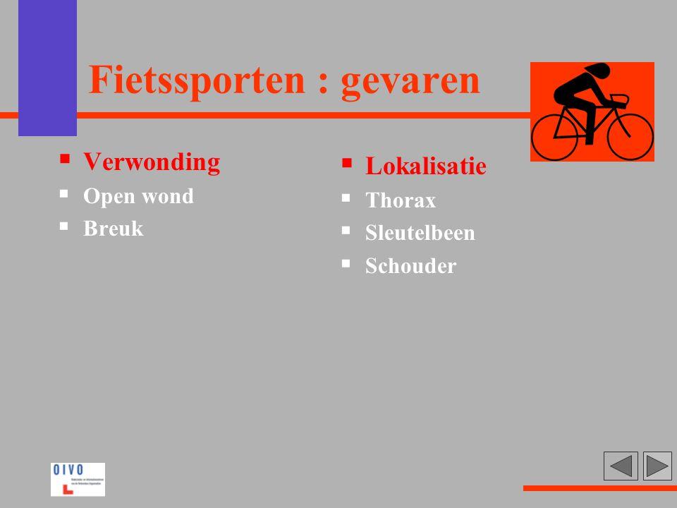 Fietssporten : gevaren  Verwonding  Open wond  Breuk  Lokalisatie  Thorax  Sleutelbeen  Schouder