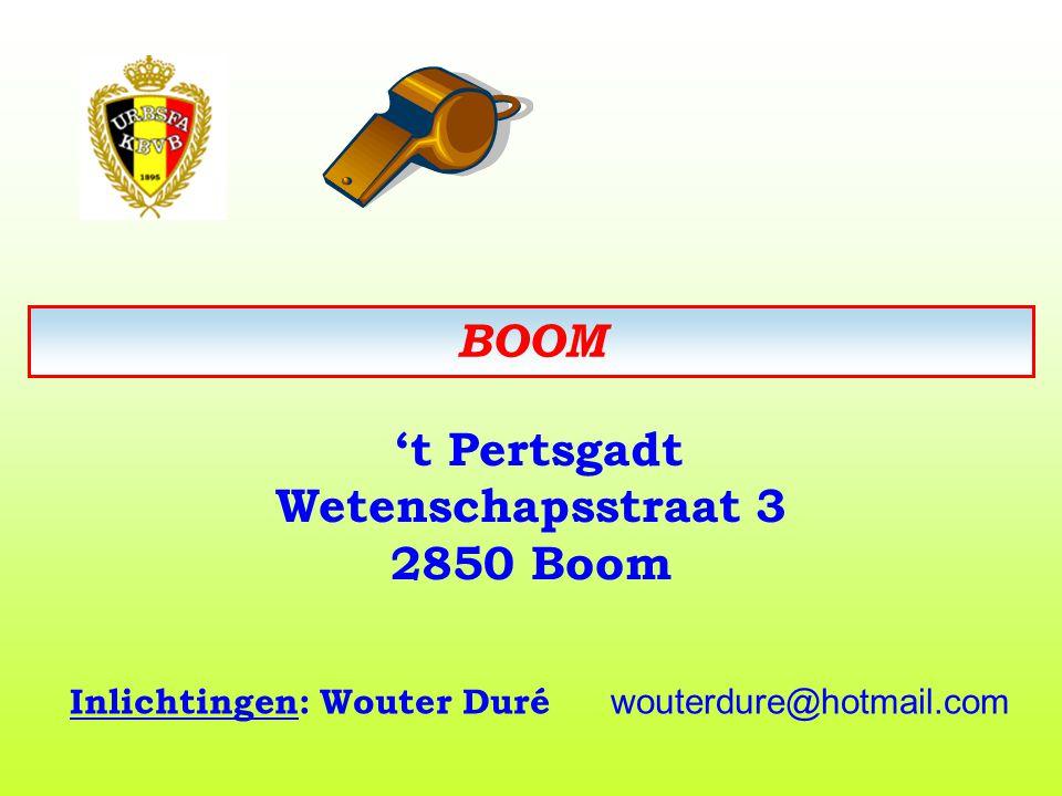 BOOM 't Pertsgadt Wetenschapsstraat 3 2850 Boom Inlichtingen: Wouter Duré wouterdure@hotmail.com