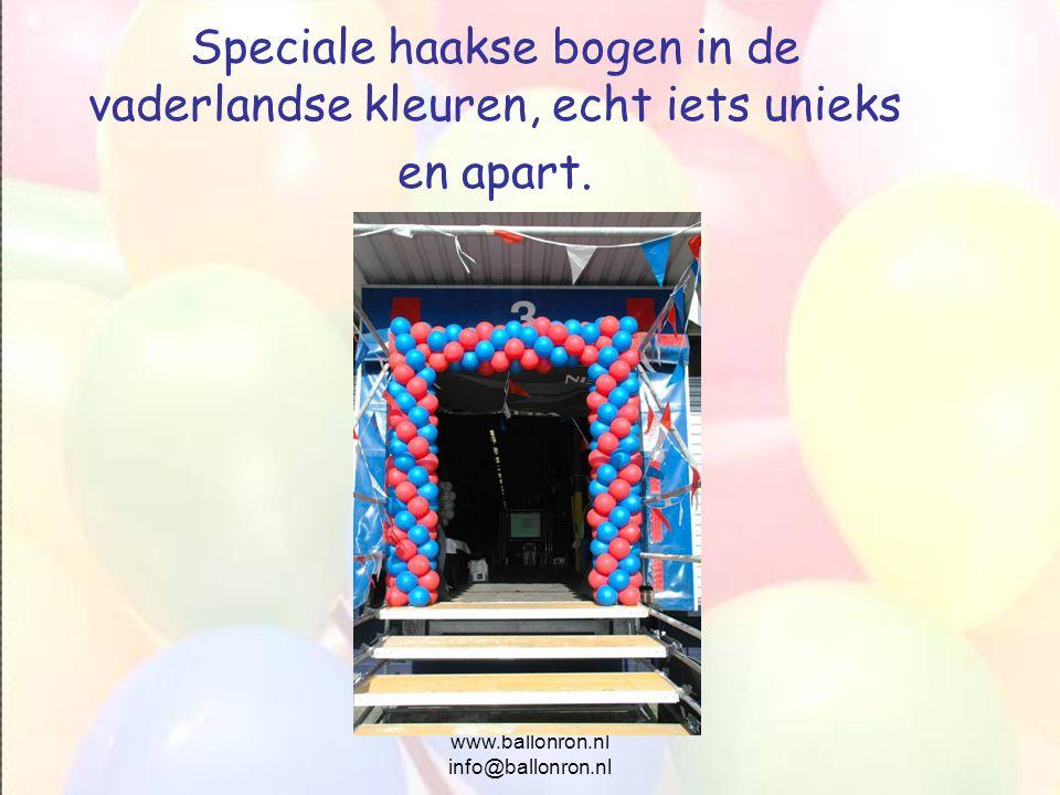www.ballonron.nl info@ballonron.nl Speciale haakse bogen in de vaderlandse kleuren, echt iets unieks en apart.