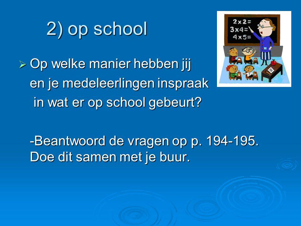 2) op school  Op welke manier hebben jij en je medeleerlingen inspraak in wat er op school gebeurt.