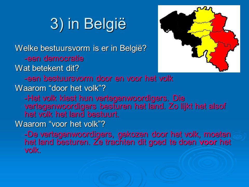 3) in België Welke bestuursvorm is er in België. -een democratie Wat betekent dit.