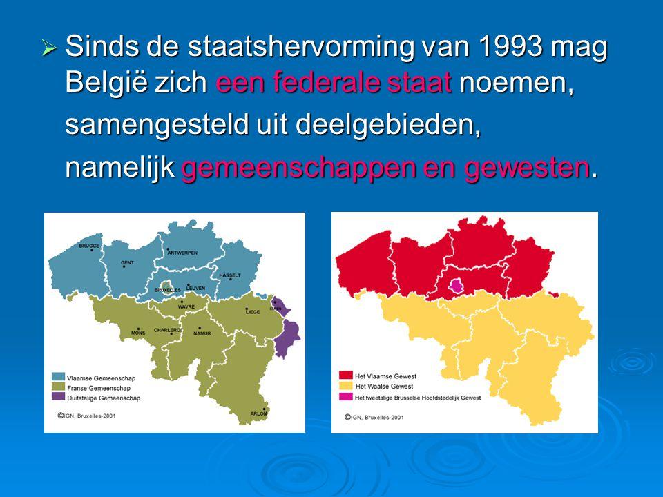  Sinds de staatshervorming van 1993 mag België zich een federale staat noemen, samengesteld uit deelgebieden, namelijk gemeenschappen en gewesten.