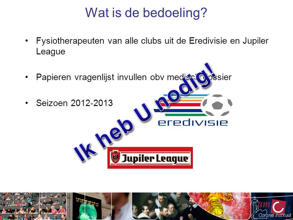 Wat is de bedoeling? Fysiotherapeuten van alle clubs uit de Eredivisie en Jupiler League Papieren vragenlijst invullen obv medisch dossier Seizoen 201