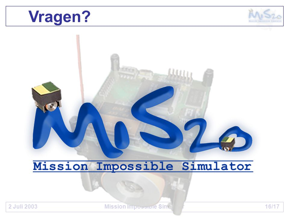 2 Juli 2003Mission Impossible Simulator16/17 Vragen