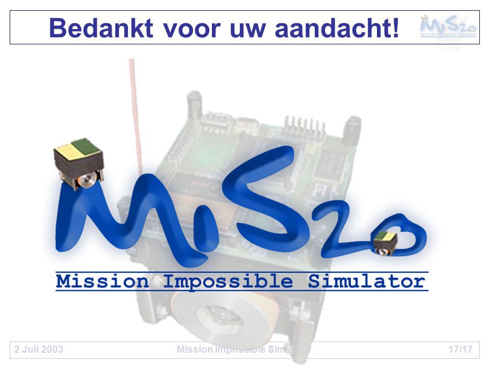 2 Juli 2003Mission Impossible Simulator17/17 Bedankt voor uw aandacht!