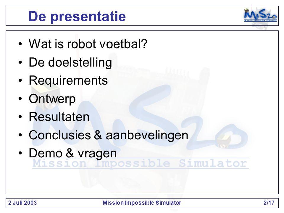2 Juli 2003Mission Impossible Simulator3/17 Wat is robot voetbal.