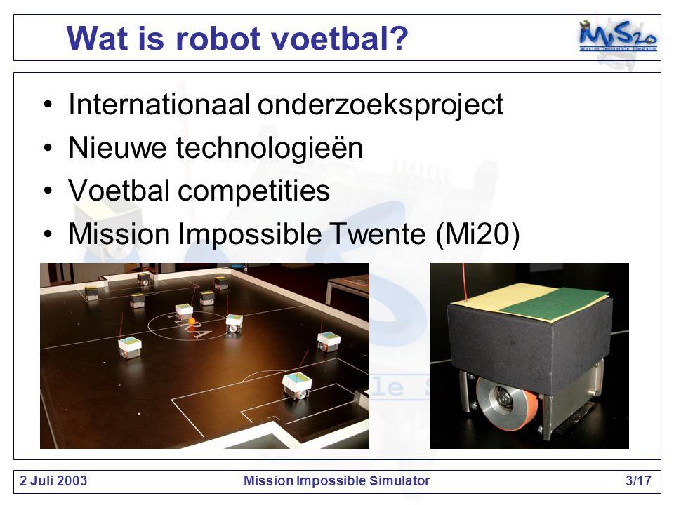 2 Juli 2003Mission Impossible Simulator4/17 Wat is robot voetbal.