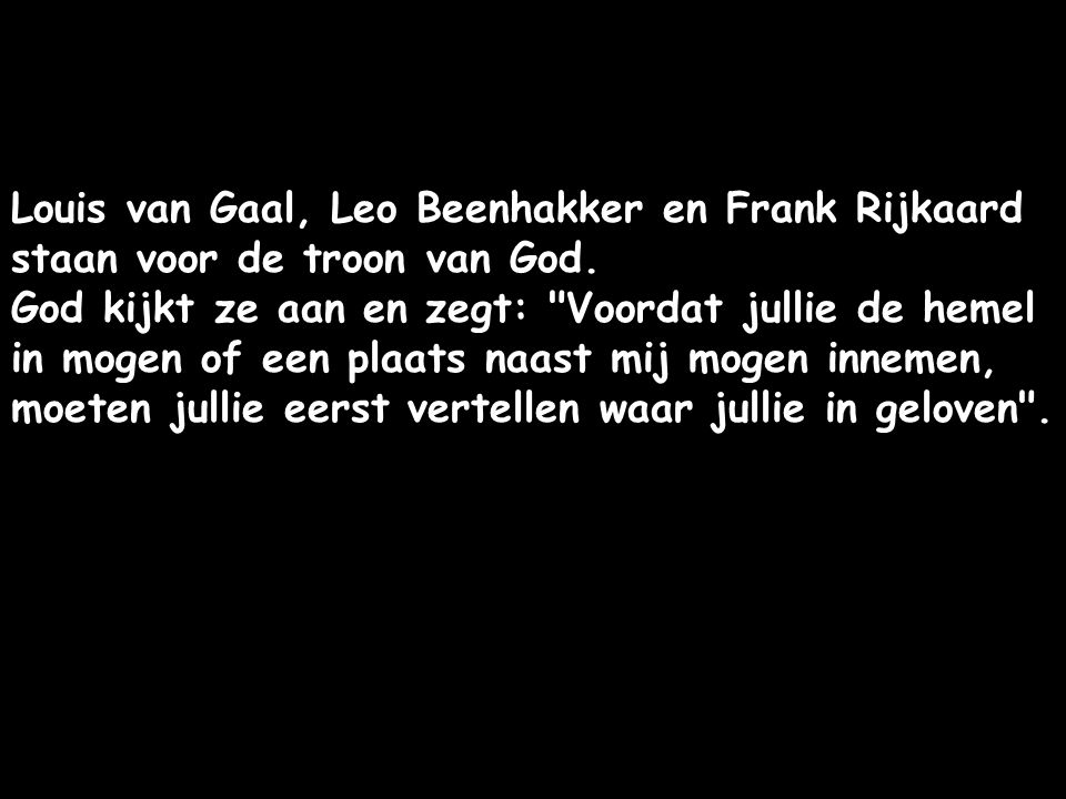 Louis van Gaal, Leo Beenhakker en Frank Rijkaard staan voor de troon van God.