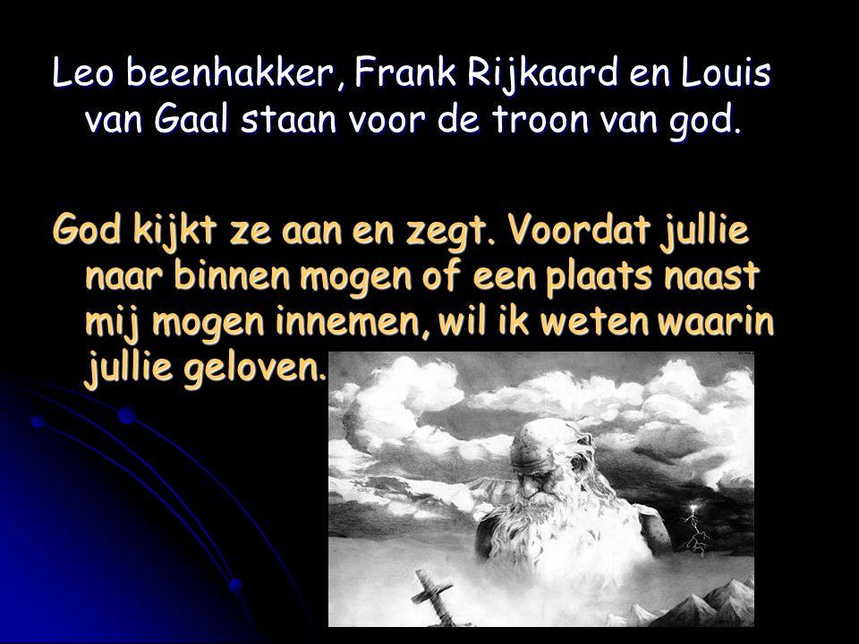 Leo beenhakker, Frank Rijkaard en Louis van Gaal staan voor de troon van god.