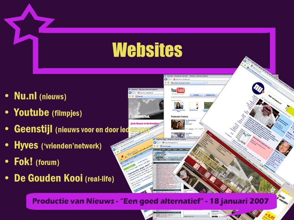 Websites Nu.nl (nieuws) Youtube (filmpjes) Geenstijl (nieuws voor en door iedereen) Hyves ('vrienden'netwerk) Fok.