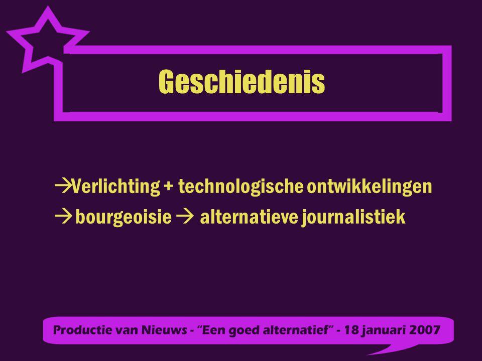 Geschiedenis  Verlichting + technologische ontwikkelingen  bourgeoisie  alternatieve journalistiek