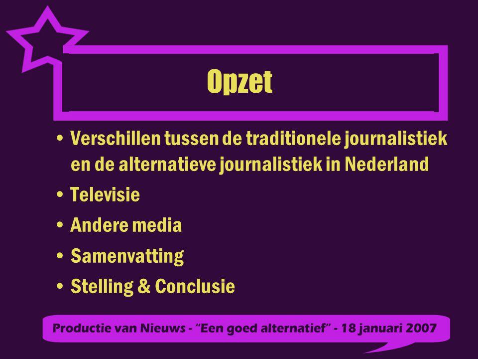 Opzet Verschillen tussen de traditionele journalistiek en de alternatieve journalistiek in Nederland Televisie Andere media Samenvatting Stelling & Conclusie