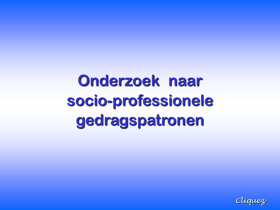 Onderzoek naar socio-professionelegedragspatronen Cliquez