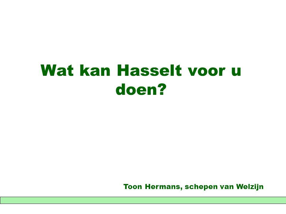 Wat kan Hasselt voor u doen? Toon Hermans, schepen van Welzijn