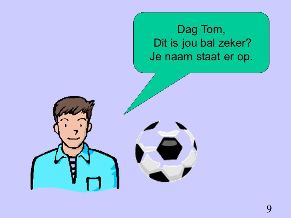 Dag Tom, Dit is jou bal zeker Je naam staat er op. 9