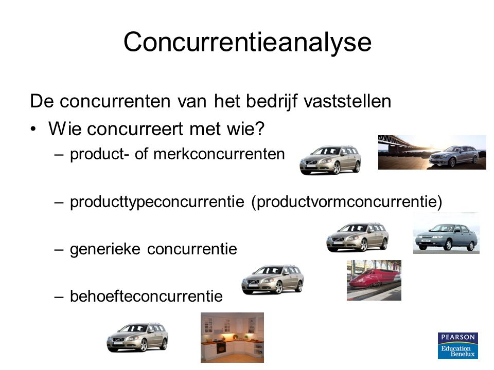 Concurrentieanalyse De concurrenten van het bedrijf vaststellen Concurreren met vergelijkbare bedrijven of geheel andere bedrijven.