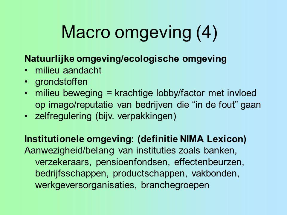 Macro omgeving (4) Natuurlijke omgeving/ecologische omgeving milieu aandacht grondstoffen milieu beweging = krachtige lobby/factor met invloed op imago/reputatie van bedrijven die in de fout gaan zelfregulering (bijv.