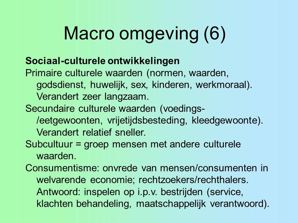 Macro omgeving (6) Sociaal-culturele ontwikkelingen Primaire culturele waarden (normen, waarden, godsdienst, huwelijk, sex, kinderen, werkmoraal).