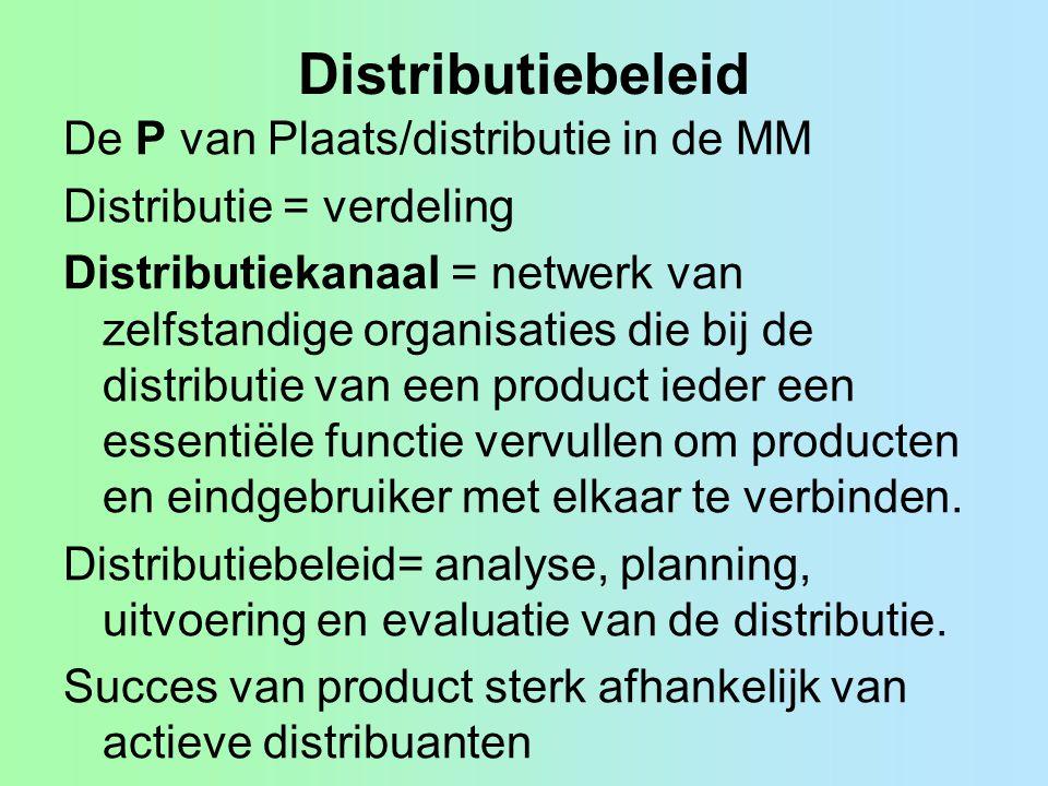 Distributiebeleid De P van Plaats/distributie in de MM Distributie = verdeling Distributiekanaal = netwerk van zelfstandige organisaties die bij de di