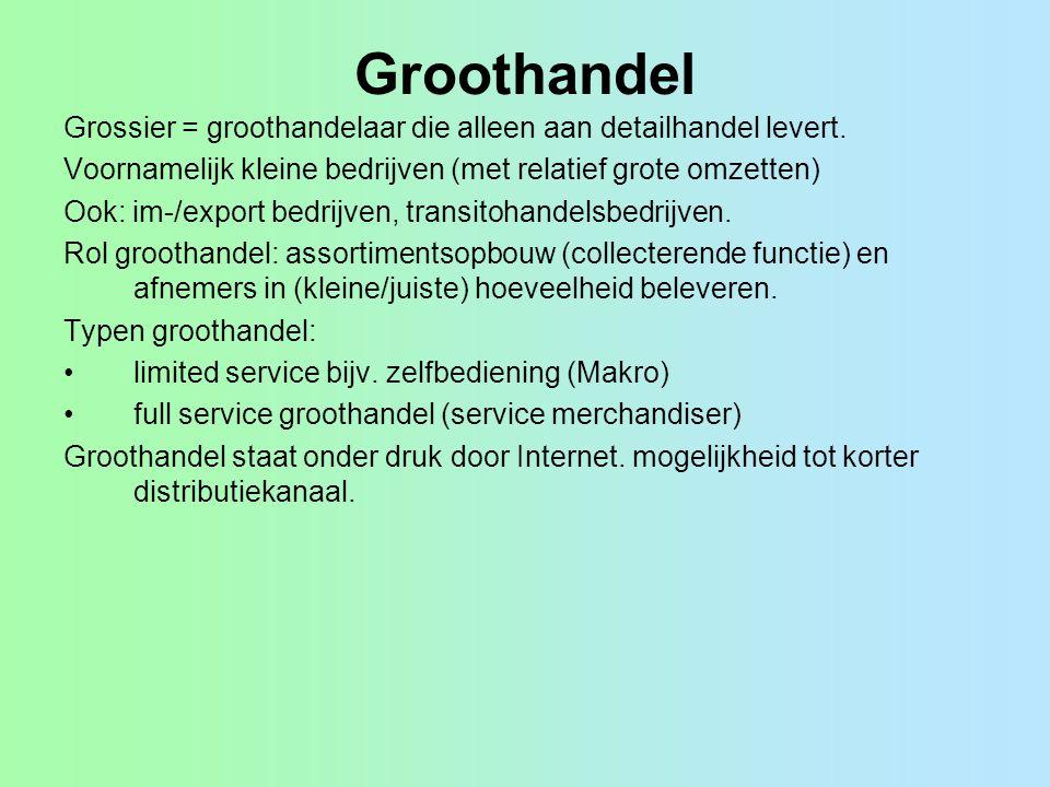 Groothandel Grossier = groothandelaar die alleen aan detailhandel levert. Voornamelijk kleine bedrijven (met relatief grote omzetten) Ook: im-/export