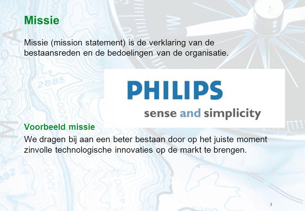 3 Missie (mission statement) is de verklaring van de bestaansreden en de bedoelingen van de organisatie. Voorbeeld missie We dragen bij aan een beter
