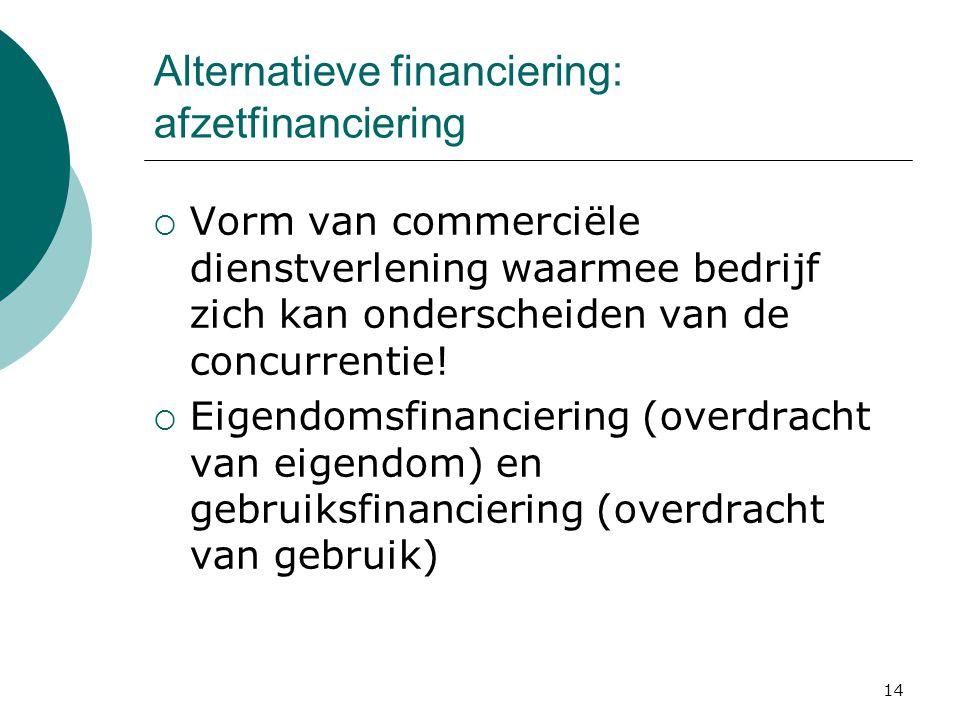 14 Alternatieve financiering: afzetfinanciering  Vorm van commerciële dienstverlening waarmee bedrijf zich kan onderscheiden van de concurrentie!  E