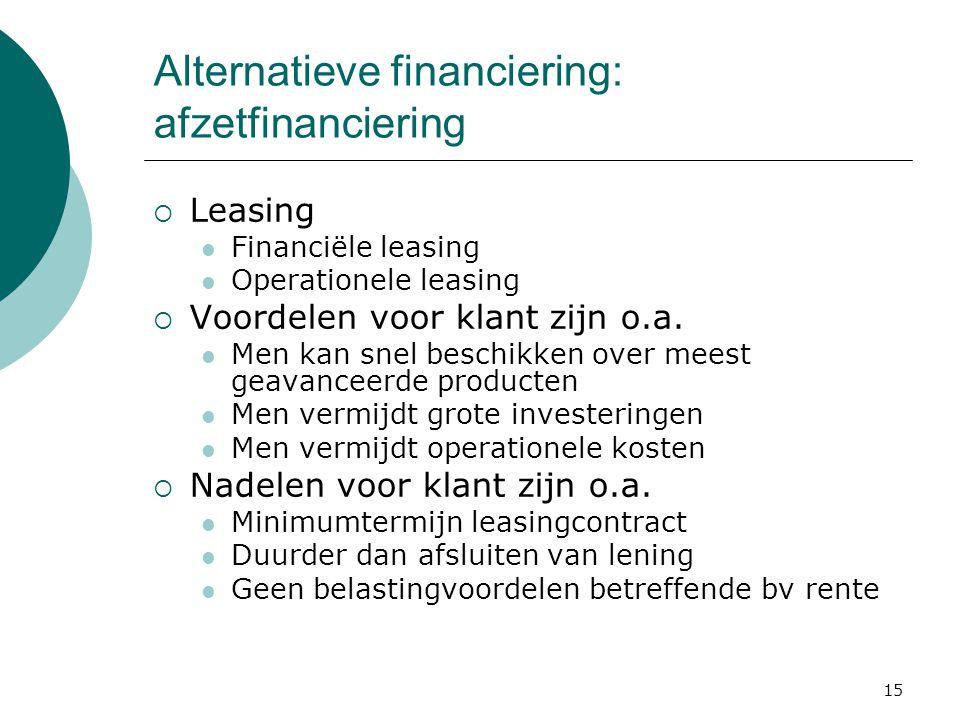15 Alternatieve financiering: afzetfinanciering  Leasing Financiële leasing Operationele leasing  Voordelen voor klant zijn o.a. Men kan snel beschi