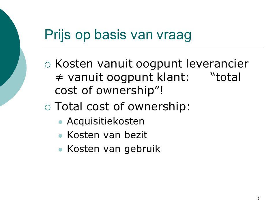 """6  Kosten vanuit oogpunt leverancier ≠ vanuit oogpunt klant:""""total cost of ownership""""!  Total cost of ownership: Acquisitiekosten Kosten van bezit K"""