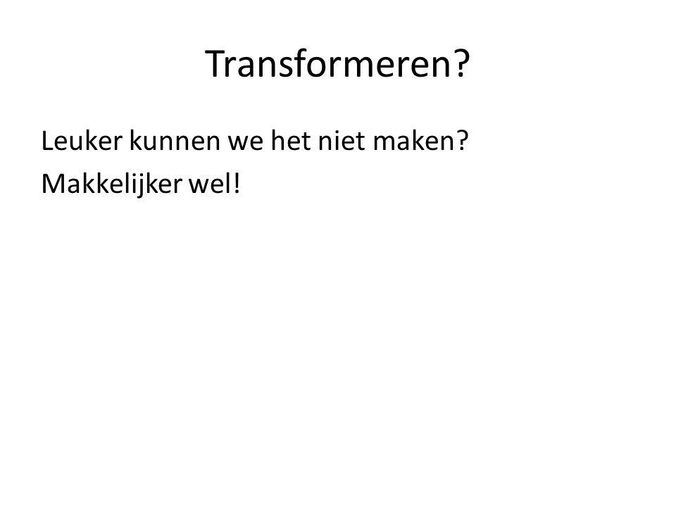 Transformeren? Leuker kunnen we het niet maken? Makkelijker wel!