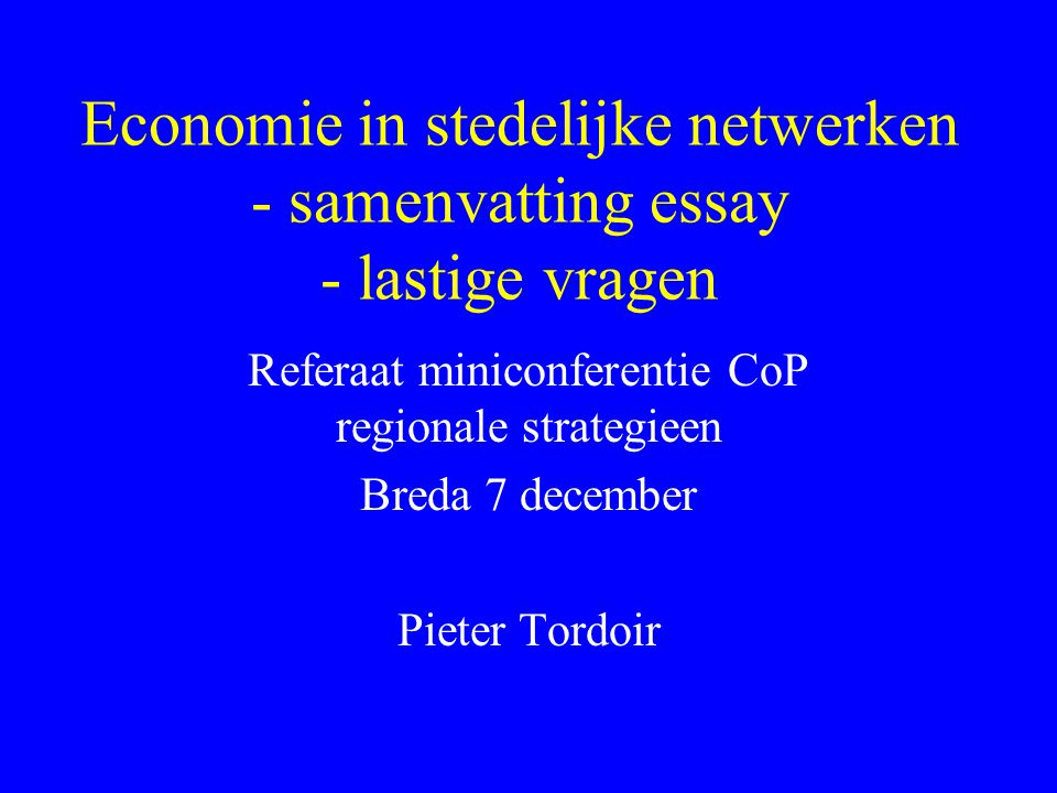 Economie in stedelijke netwerken - samenvatting essay - lastige vragen Referaat miniconferentie CoP regionale strategieen Breda 7 december Pieter Tordoir
